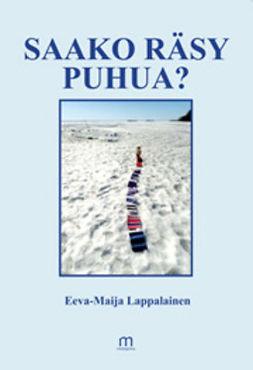 Lappalainen, Eeva-Maija - Saako räsy puhua, ebook