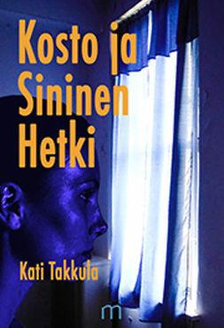 Takkula, Kati - Kosto ja sininen hetki, ebook
