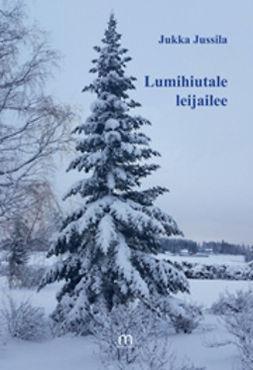 Jussila, Jukka - Lumihiutale leijailee, e-kirja