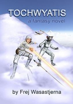 Wasastjerna, Frej - Tochwyatis: a fantasy novel, ebook