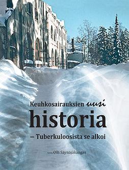 Säynäjäkangas, Olli - Keuhkosairauksien uusi historia - Tuberkuloosista se alkoi, e-kirja