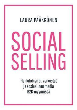 Pääkkönen, Laura - Social Selling - Henkilöbrändi, verkostot ja sosiaalinen media B2B-myynnissä, ebook