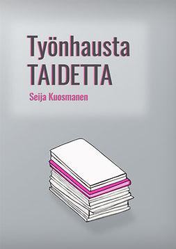 Kuosmanen, Seija - Työnhausta taidetta, e-kirja