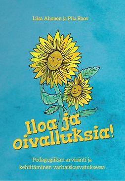 Ahonen, Liisa - Iloa ja oivalluksia! Pedagogiikan arviointi ja kehittäminen varhaiskasvatuksessa, e-kirja