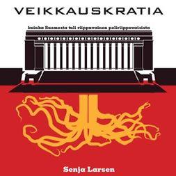 Larsen, Senja - Veikkauskratia - Kuinka Suomesta tuli riippuvainen peliriippuvaisista, audiobook