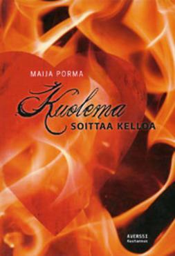 Kuolema soittaa kelloa / Maija Porma