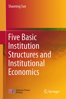 Sun, Shaorong - Five Basic Institution Structures and Institutional Economics, ebook