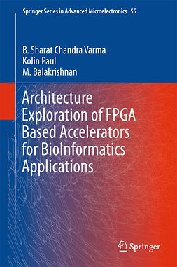 Balakrishnan, M. - Architecture Exploration of FPGA Based Accelerators for BioInformatics Applications, ebook