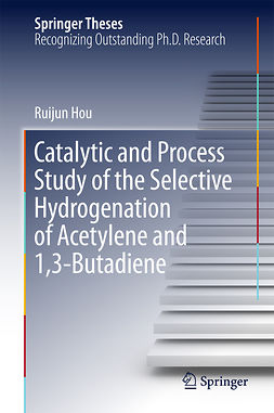 Hou, Ruijun - Catalytic and Process Study of the Selective Hydrogenation of Acetylene and 1,3-Butadiene, ebook