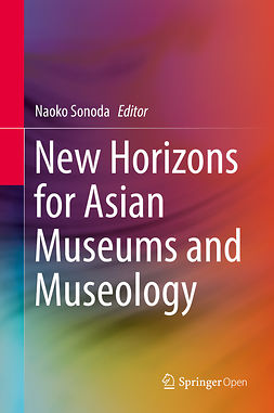 Sonoda, Naoko - New Horizons for Asian Museums and Museology, e-kirja