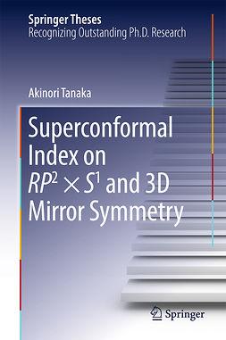 Tanaka, Akinori - Superconformal Index on RP2 × S1 and 3D Mirror Symmetry, ebook