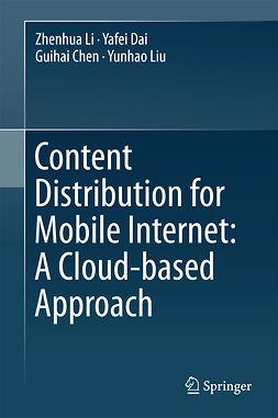 Chen, Guihai - Content Distribution for Mobile Internet: A Cloud-based Approach, ebook