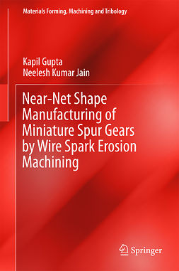Gupta, Kapil - Near-Net Shape Manufacturing of Miniature Spur Gears by Wire Spark Erosion Machining, ebook