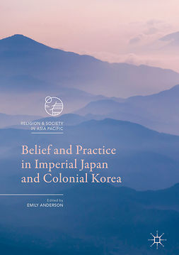 Anderson, Emily - Belief and Practice in Imperial Japan and Colonial Korea, ebook