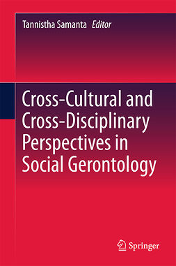 Samanta, Tannistha - Cross-Cultural and Cross-Disciplinary Perspectives in Social Gerontology, ebook