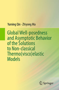 Ma, Zhiyong - Global Well-posedness and Asymptotic Behavior of the Solutions to Non-classical Thermo(visco)elastic Models, ebook