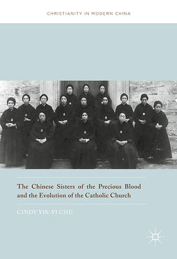 Chu, Cindy Yik-yi - The Chinese Sisters of the Precious Blood and the Evolution of the Catholic Church, e-kirja