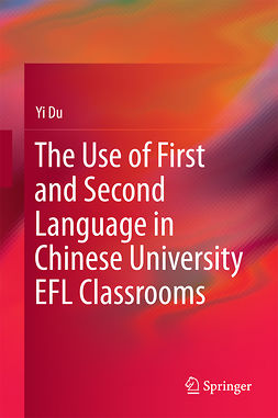Du, Yi - The Use of First and Second Language in Chinese University EFL Classrooms, e-kirja