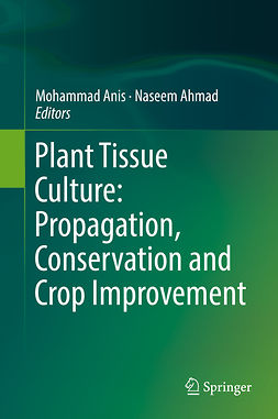 Ahmad, Naseem - Plant Tissue Culture: Propagation, Conservation and Crop Improvement, ebook