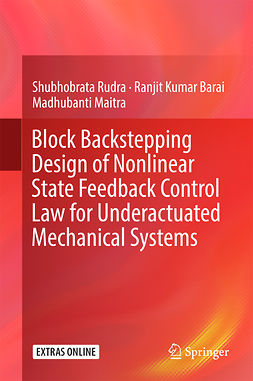 Barai, Ranjit Kumar - Block Backstepping Design of Nonlinear State Feedback Control Law for Underactuated Mechanical Systems, e-bok