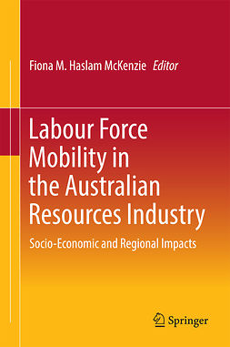 McKenzie, Fiona M. Haslam - Labour Force Mobility in the Australian Resources Industry, ebook