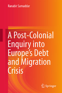 Samaddar, Ranabir - A Post-Colonial Enquiry into Europe's Debt and Migration Crisis, ebook