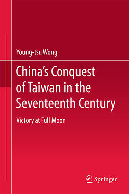 Wong, Young-tsu - China's Conquest of Taiwan in the Seventeenth Century, ebook