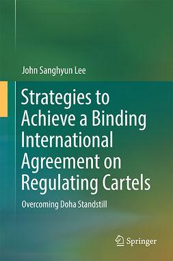 Lee, John Sanghyun - Strategies to Achieve a Binding International Agreement on Regulating Cartels, ebook