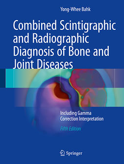 Bahk, Yong-Whee - Combined Scintigraphic and Radiographic Diagnosis of Bone and Joint Diseases, ebook