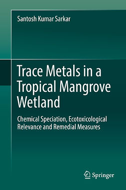 Sarkar, Santosh Kumar - Trace Metals in a Tropical Mangrove Wetland, ebook