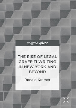 Kramer, Ronald - The Rise of Legal Graffiti Writing in New York and Beyond, ebook