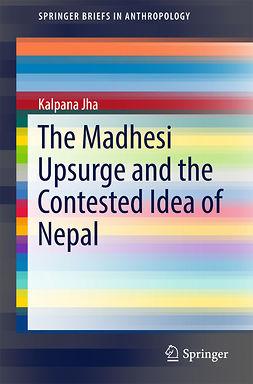 Jha, Kalpana - The Madhesi Upsurge and the Contested Idea of Nepal, ebook
