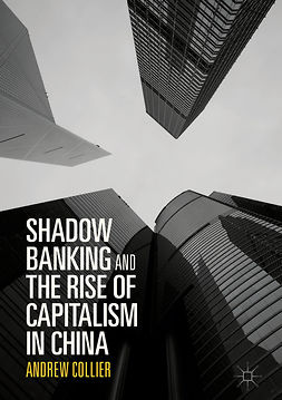 Collier, Andrew - Shadow Banking and the Rise of Capitalism in China, ebook