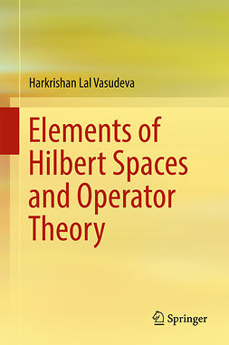 Vasudeva, Harkrishan Lal - Elements of Hilbert Spaces and Operator Theory, e-bok