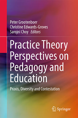 Choy, Sarojni - Practice Theory Perspectives on Pedagogy and Education, ebook