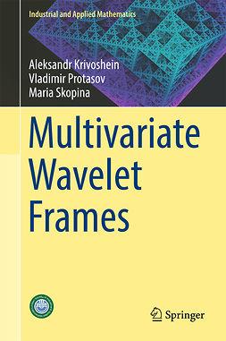 Krivoshein, Aleksandr - Multivariate Wavelet Frames, ebook
