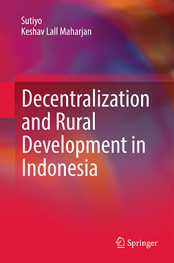 Maharjan, Keshav Lall - Decentralization and Rural Development in Indonesia, ebook