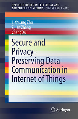 Xu, Chang - Secure and Privacy-Preserving Data Communication in Internet of Things, ebook