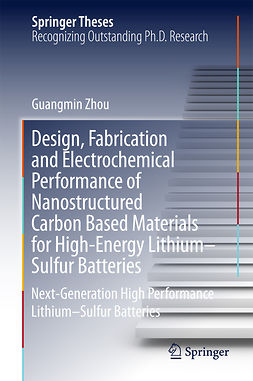 Zhou, Guangmin - Design, Fabrication and Electrochemical Performance of Nanostructured Carbon Based Materials for High-Energy Lithium–Sulfur Batteries, ebook