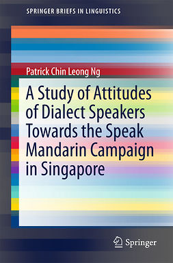 Ng, Patrick Chin Leong - A Study of Attitudes of Dialect Speakers Towards the Speak Mandarin Campaign in Singapore, ebook