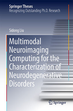 Liu, Sidong - Multimodal Neuroimaging Computing for the Characterization of Neurodegenerative Disorders, ebook