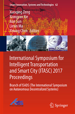 Chen, Yinong - International Symposium for Intelligent Transportation and Smart City (ITASC) 2017 Proceedings, ebook