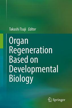 Tsuji, Takashi - Organ Regeneration Based on Developmental Biology, ebook