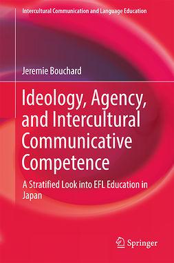 Bouchard, Jeremie - Ideology, Agency, and Intercultural Communicative Competence, e-kirja