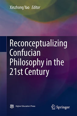 Yao, Xinzhong - Reconceptualizing Confucian Philosophy in the 21st Century, ebook