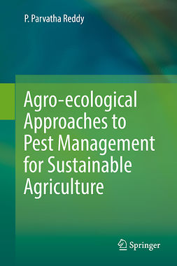 Reddy, P. Parvatha - Agro-ecological Approaches to Pest Management for Sustainable Agriculture, ebook