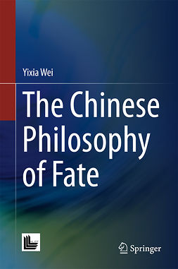Wei, Yixia - The Chinese Philosophy of Fate, ebook