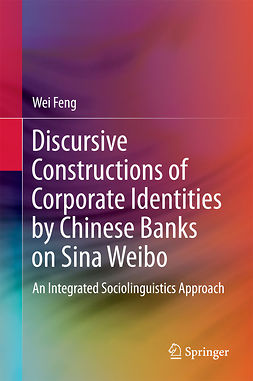 Feng, Wei - Discursive Constructions of Corporate Identities by Chinese Banks on Sina Weibo, e-kirja