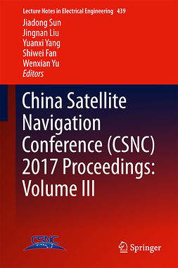 Fan, Shiwei - China Satellite Navigation Conference (CSNC) 2017 Proceedings: Volume III, ebook