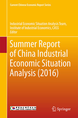 CASS, Industrial Economic Situation Analysis Team Instit - Summer Report of China Industrial Economic Situation Analysis (2016), e-kirja